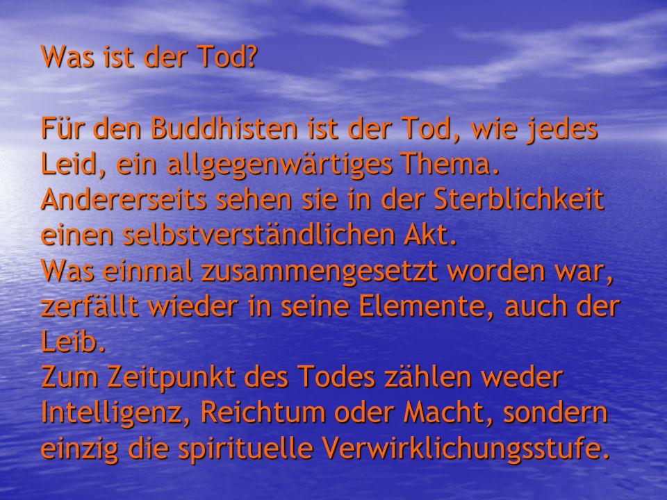 Was ist der Tod. Für den Buddhisten ist der Tod, wie jedes Leid, ein allgegenwärtiges Thema.