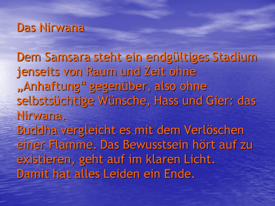 """Das Nirwana Dem Samsara steht ein endgültiges Stadium jenseits von Raum und Zeit ohne """"Anhaftung gegenüber, also ohne selbstsüchtige Wünsche, Hass und Gier: das Nirwana."""