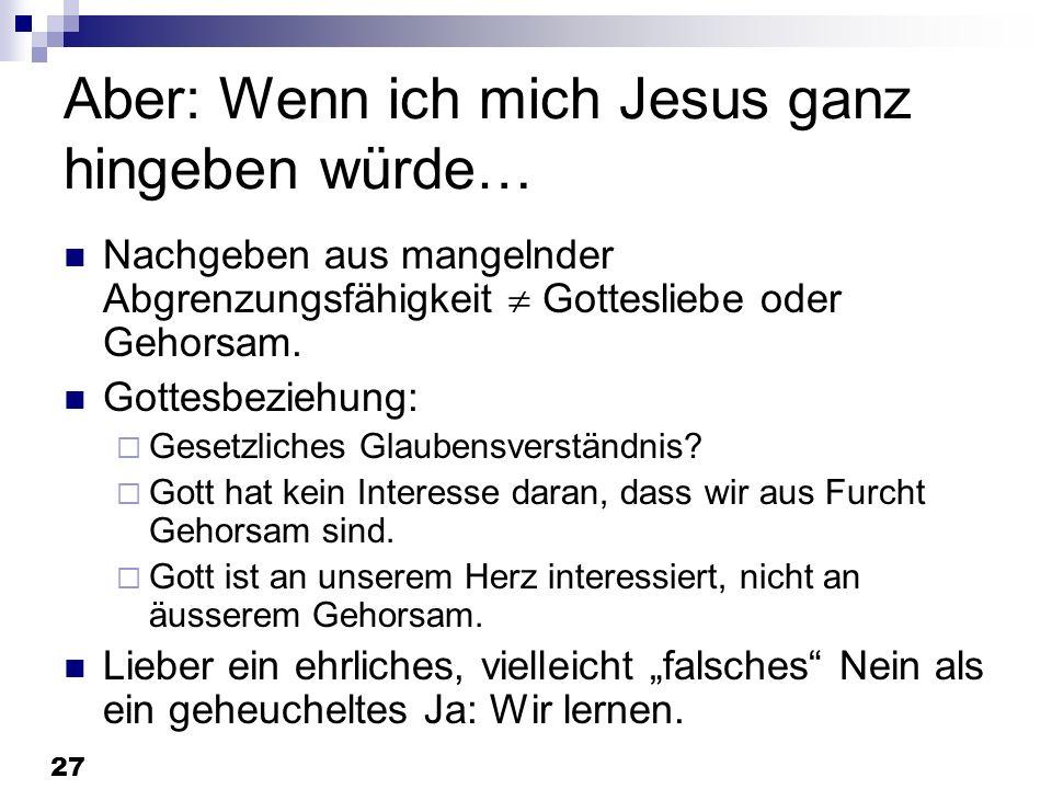 Aber: Wenn ich mich Jesus ganz hingeben würde…