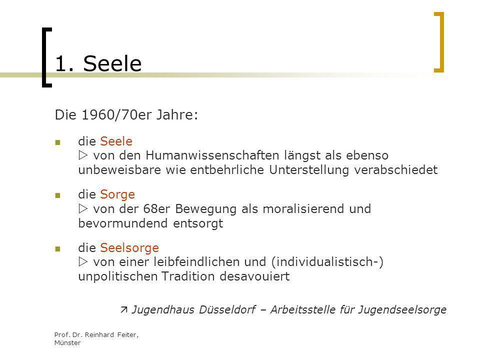1. Seele Die 1960/70er Jahre: die Seele  von den Humanwissenschaften längst als ebenso unbeweisbare wie entbehrliche Unterstellung verabschiedet.