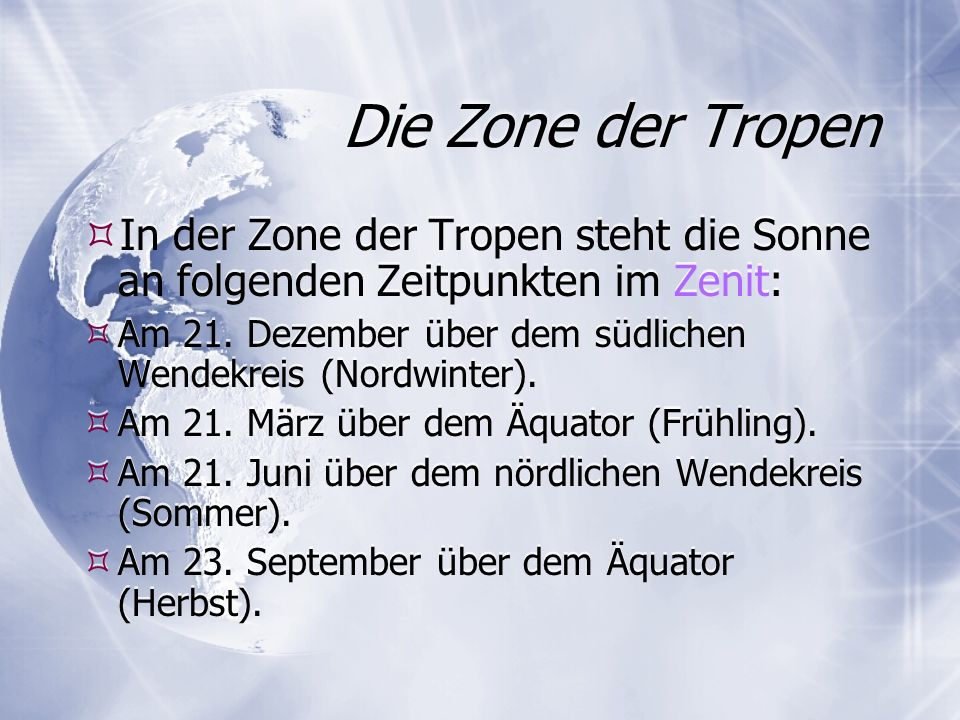 Die Zone der Tropen In der Zone der Tropen steht die Sonne an folgenden Zeitpunkten im Zenit: