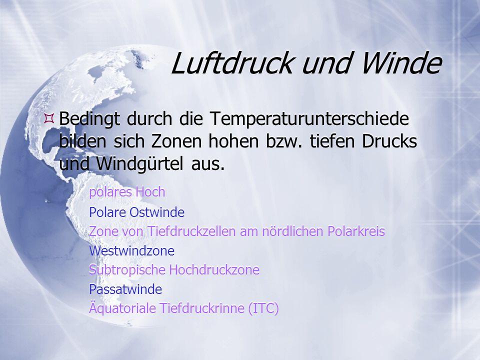 Luftdruck und Winde Bedingt durch die Temperaturunterschiede bilden sich Zonen hohen bzw. tiefen Drucks und Windgürtel aus.