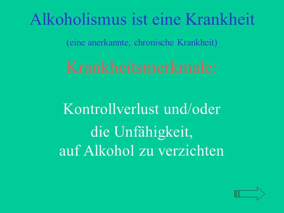 Alkoholismus ist eine Krankheit (eine anerkannte, chronische Krankheit)
