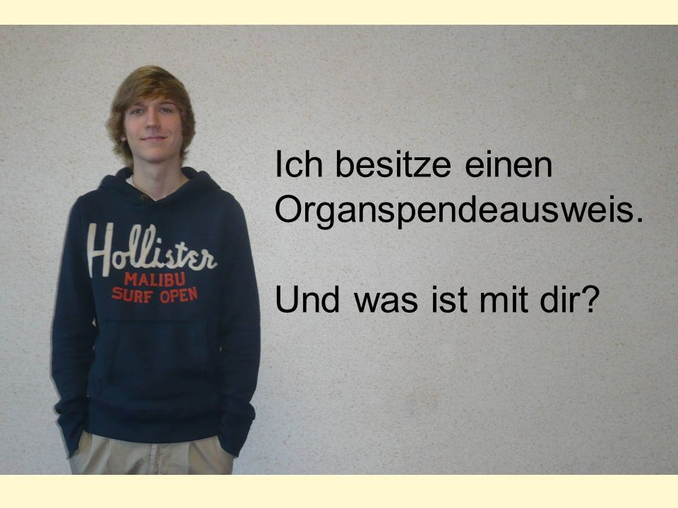Ich besitze einen Organspendeausweis.