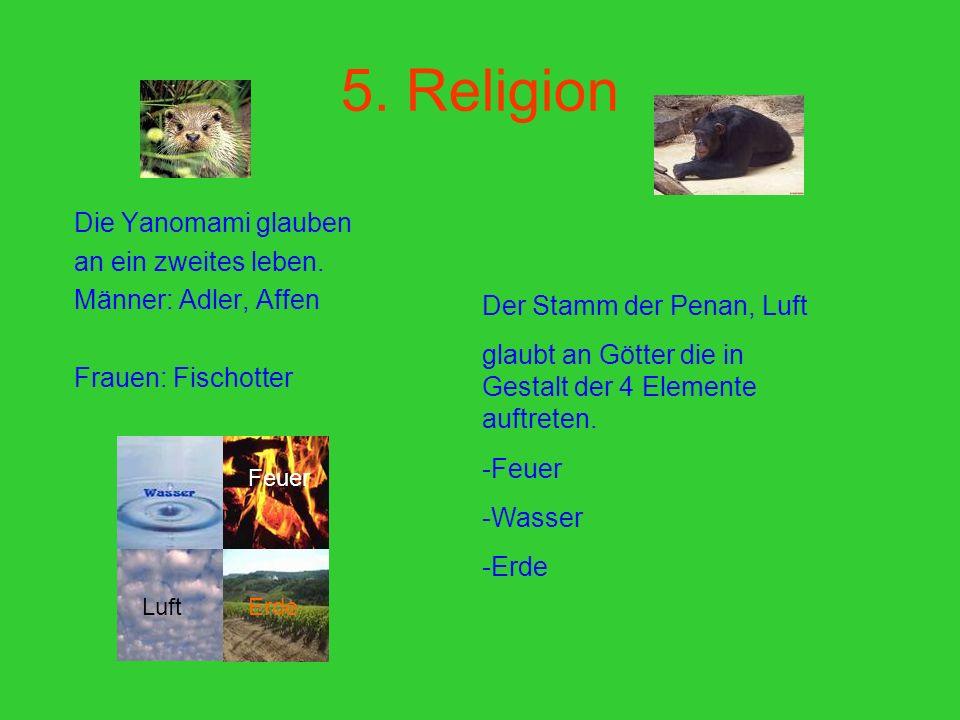 5. Religion Die Yanomami glauben an ein zweites leben.