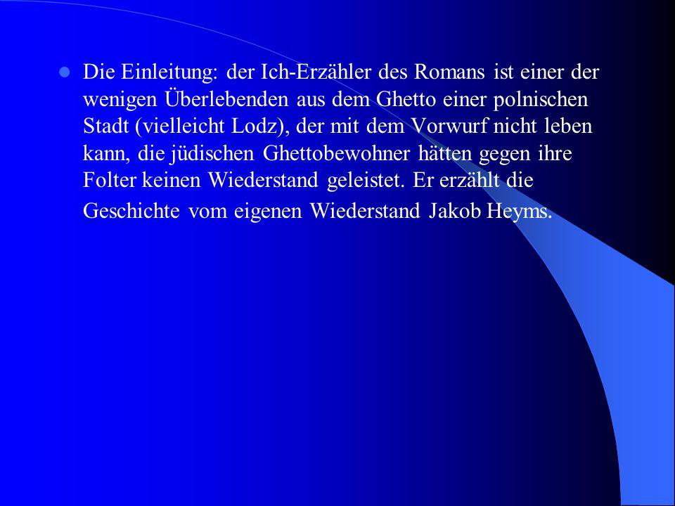 Die Einleitung: der Ich-Erzähler des Romans ist einer der wenigen Überlebenden aus dem Ghetto einer polnischen Stadt (vielleicht Lodz), der mit dem Vorwurf nicht leben kann, die jüdischen Ghettobewohner hätten gegen ihre Folter keinen Wiederstand geleistet.