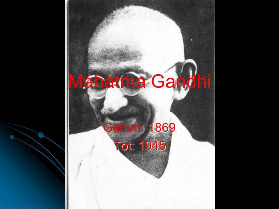 Mahatma Gandhi Geburt: 1869 Tot: 1945