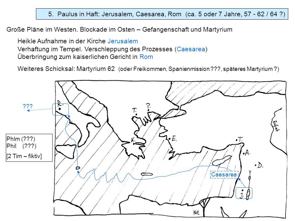 5. Paulus in Haft: Jerusalem, Caesarea, Rom (ca