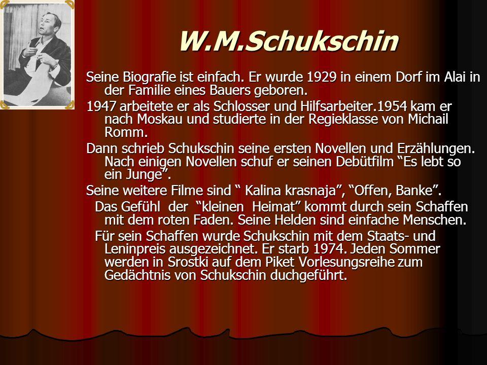 W.M.Schukschin Seine Biografie ist einfach. Er wurde 1929 in einem Dorf im Alai in der Familie eines Bauers geboren.