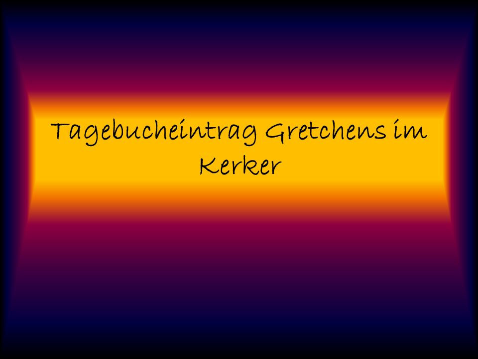 Tagebucheintrag Gretchens im Kerker