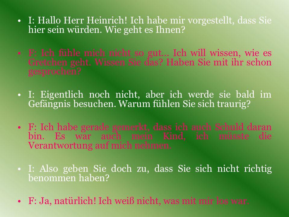 I: Hallo Herr Heinrich! Ich habe mir vorgestellt, dass Sie hier sein würden. Wie geht es Ihnen