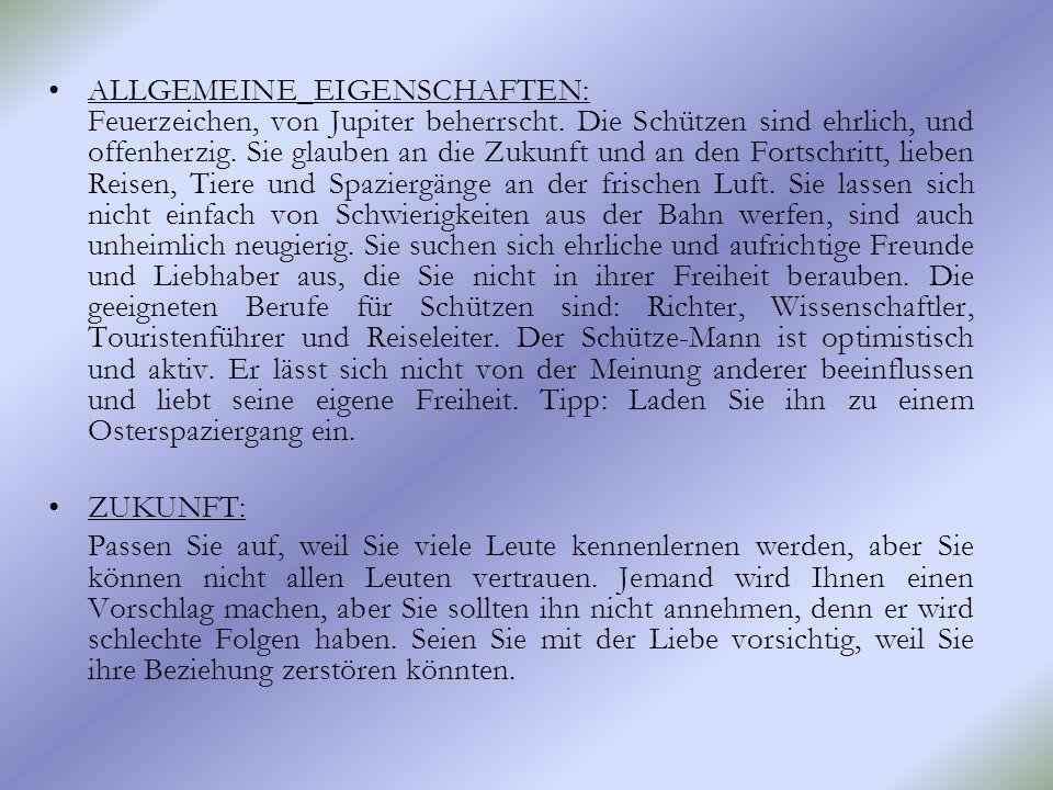 ALLGEMEINE_EIGENSCHAFTEN: Feuerzeichen, von Jupiter beherrscht