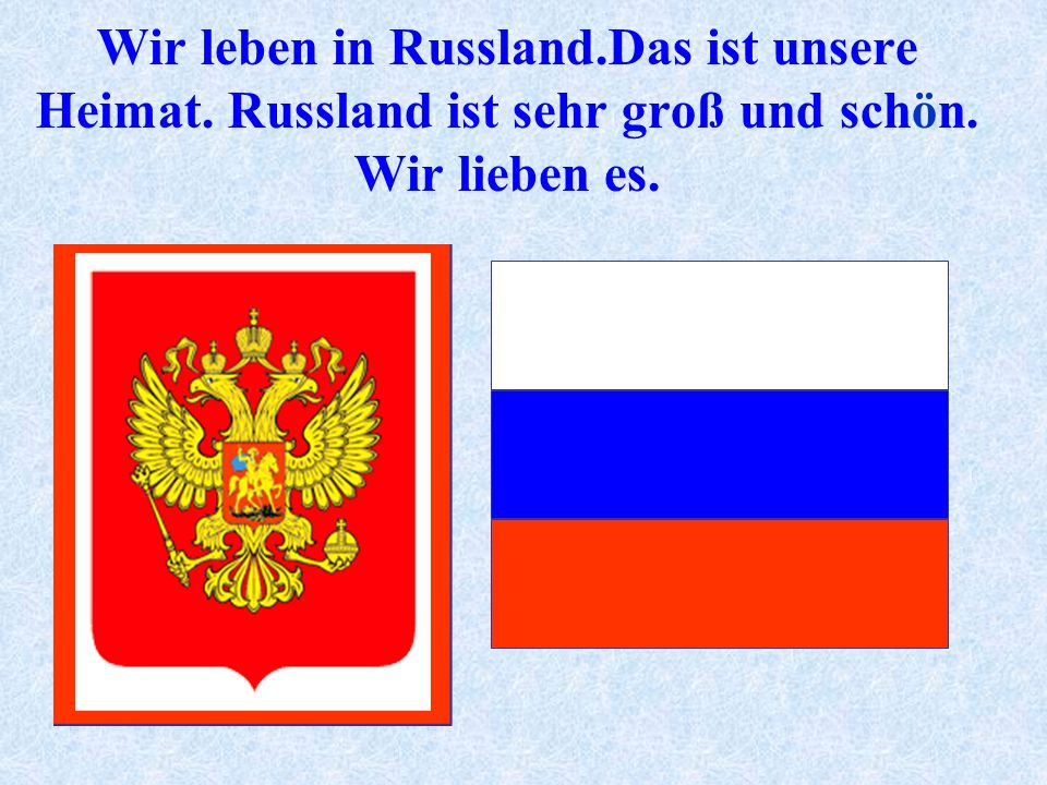 Wir leben in Russland. Das ist unsere Heimat
