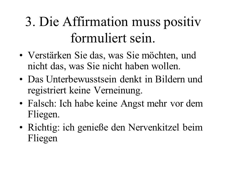 3. Die Affirmation muss positiv formuliert sein.