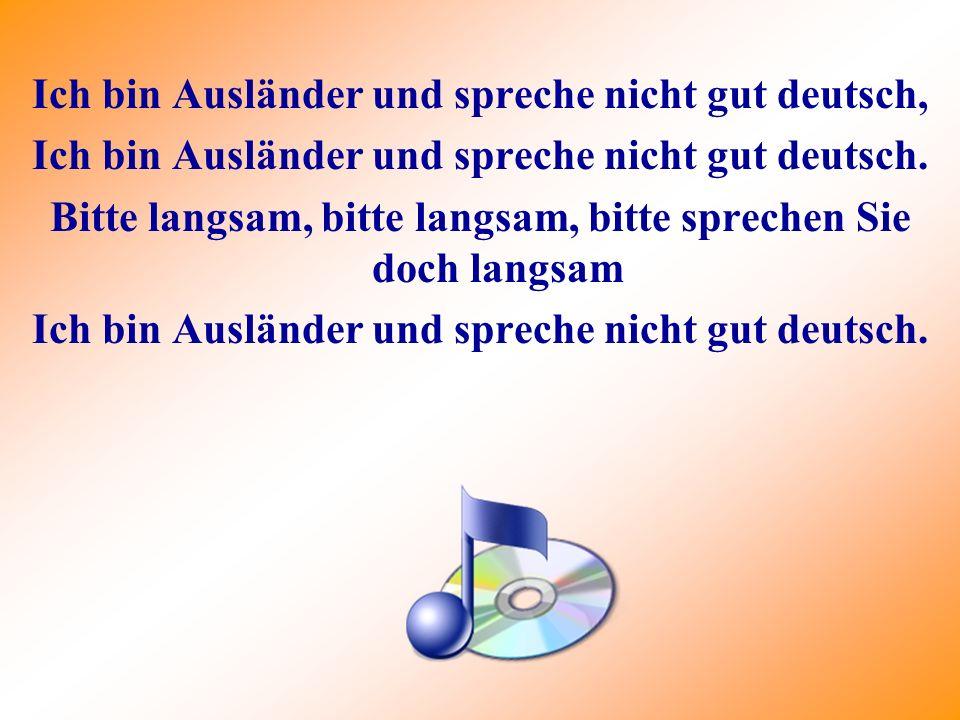Ich bin Ausländer und spreche nicht gut deutsch, Ich bin Ausländer und spreche nicht gut deutsch.