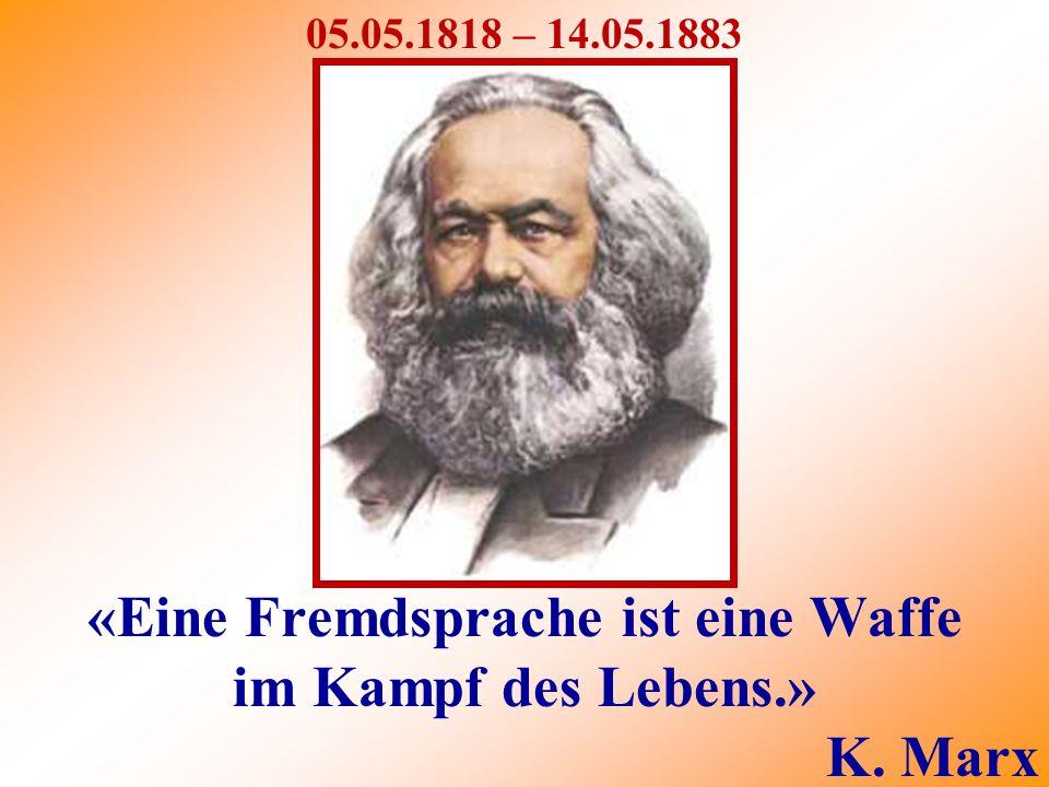 «Eine Fremdsprache ist eine Waffe im Kampf des Lebens.» K. Marx