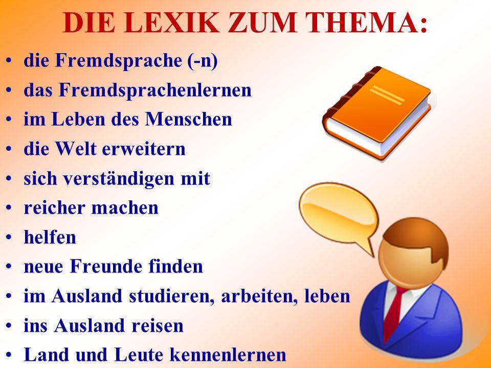 DIE LEXIK ZUM THEMA: die Fremdsprache (-n) das Fremdsprachenlernen