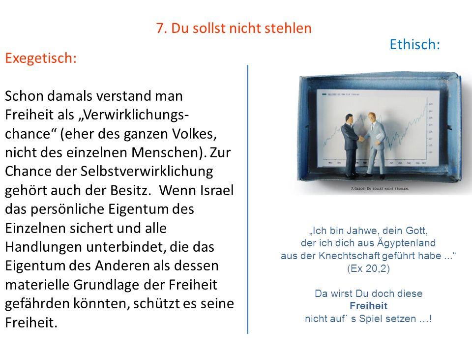 7. Du sollst nicht stehlen Ethisch: Exegetisch: