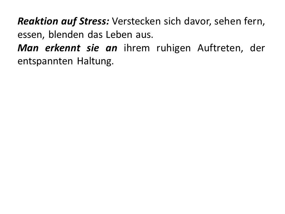 Reaktion auf Stress: Verstecken sich davor, sehen fern, essen, blenden das Leben aus.