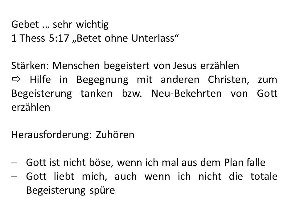 """Gebet … sehr wichtig 1 Thess 5:17 """"Betet ohne Unterlass Stärken: Menschen begeistert von Jesus erzählen."""