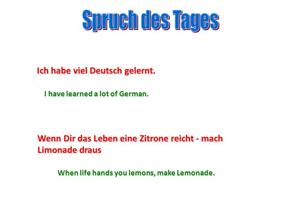 Spruch des Tages Ich habe viel Deutsch gelernt.