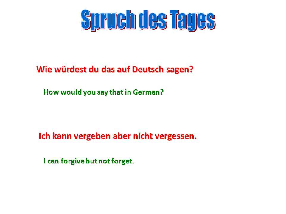 Spruch des Tages Wie würdest du das auf Deutsch sagen