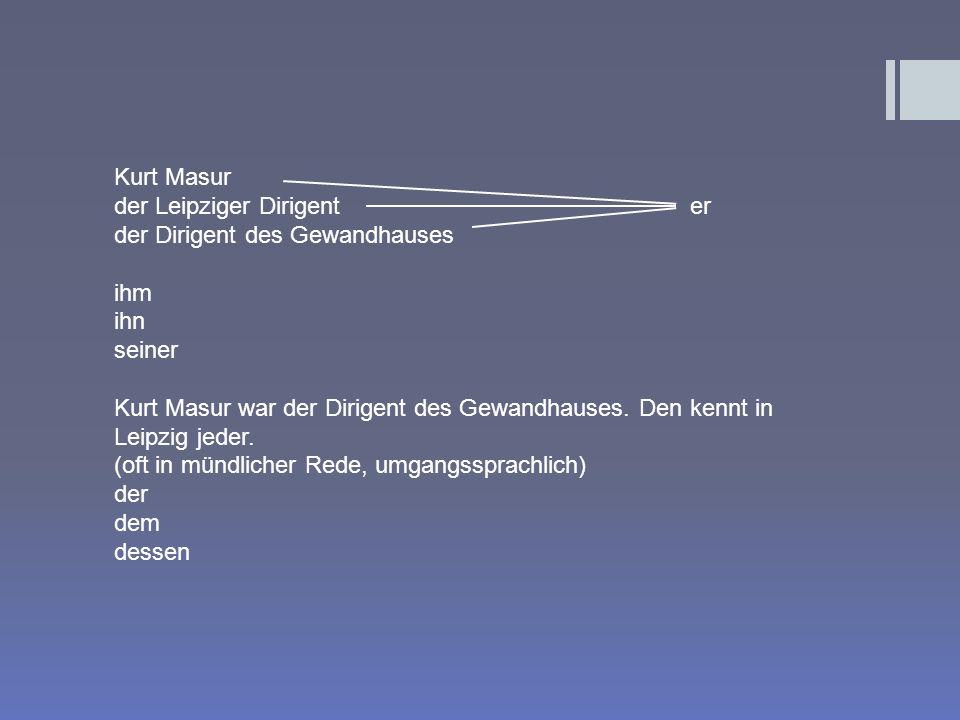 Kurt Masur der Leipziger Dirigent er. der Dirigent des Gewandhauses. ihm. ihn. seiner.