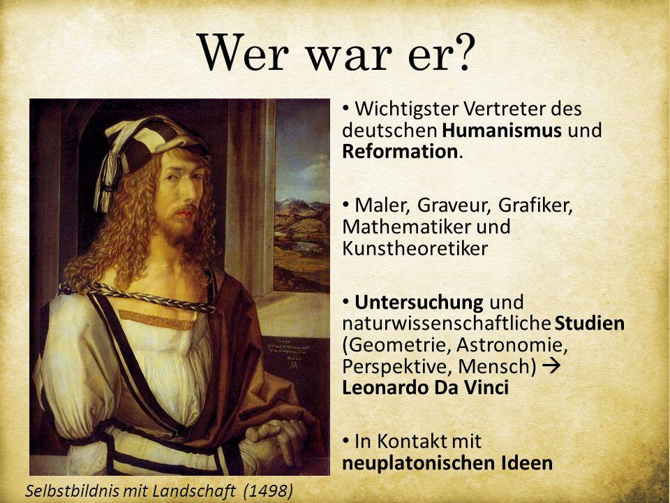 Wer war er Wichtigster Vertreter des deutschen Humanismus und Reformation. Maler, Graveur, Grafiker, Mathematiker und Kunstheoretiker.
