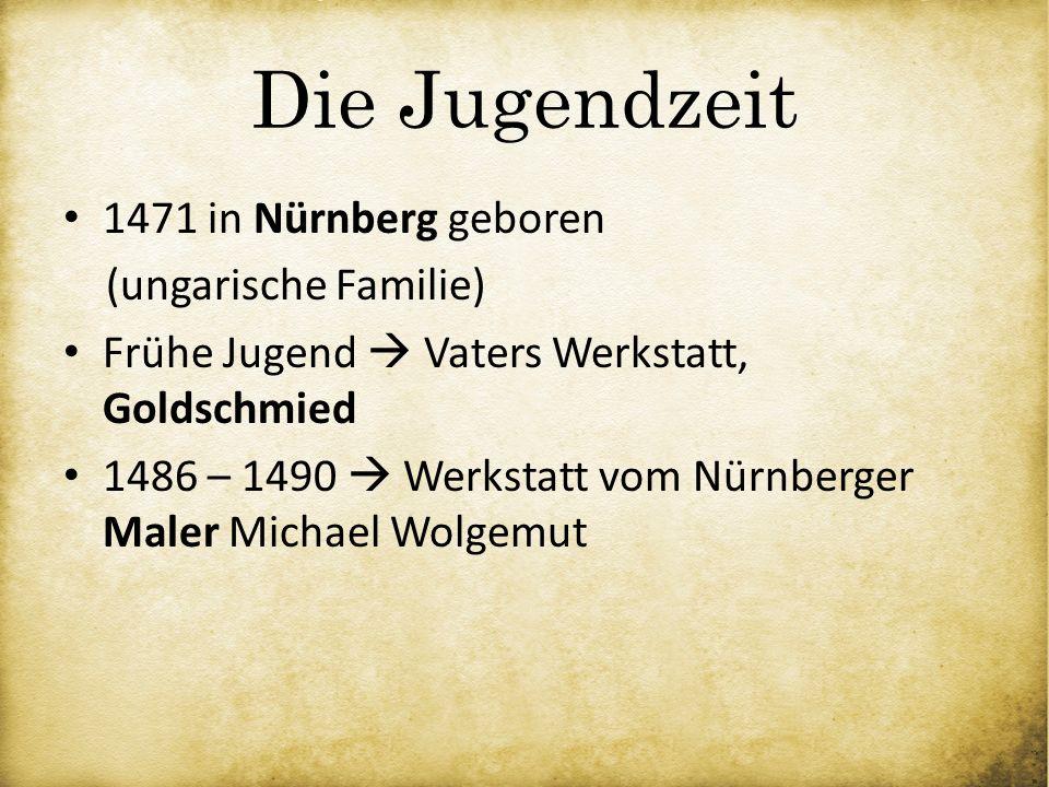 Die Jugendzeit 1471 in Nürnberg geboren (ungarische Familie)