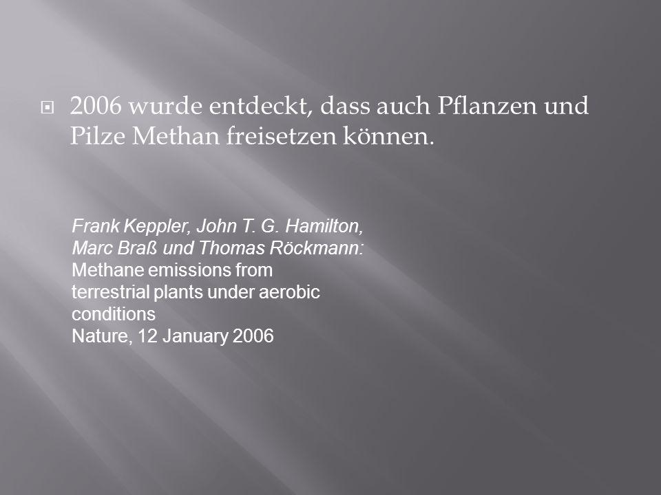 2006 wurde entdeckt, dass auch Pflanzen und Pilze Methan freisetzen können.