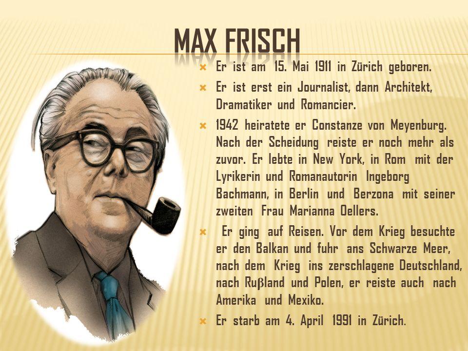 MAX FRISCH Er ist am 15. Mai 1911 in Zürich geboren.