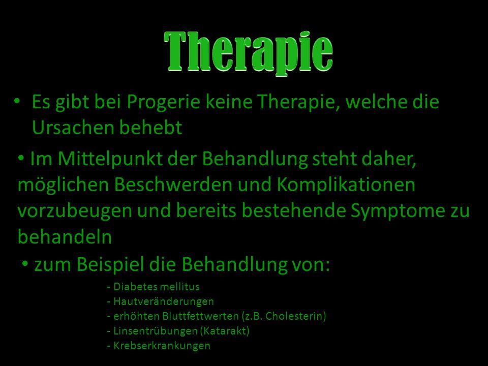 Therapie Es gibt bei Progerie keine Therapie, welche die Ursachen behebt.