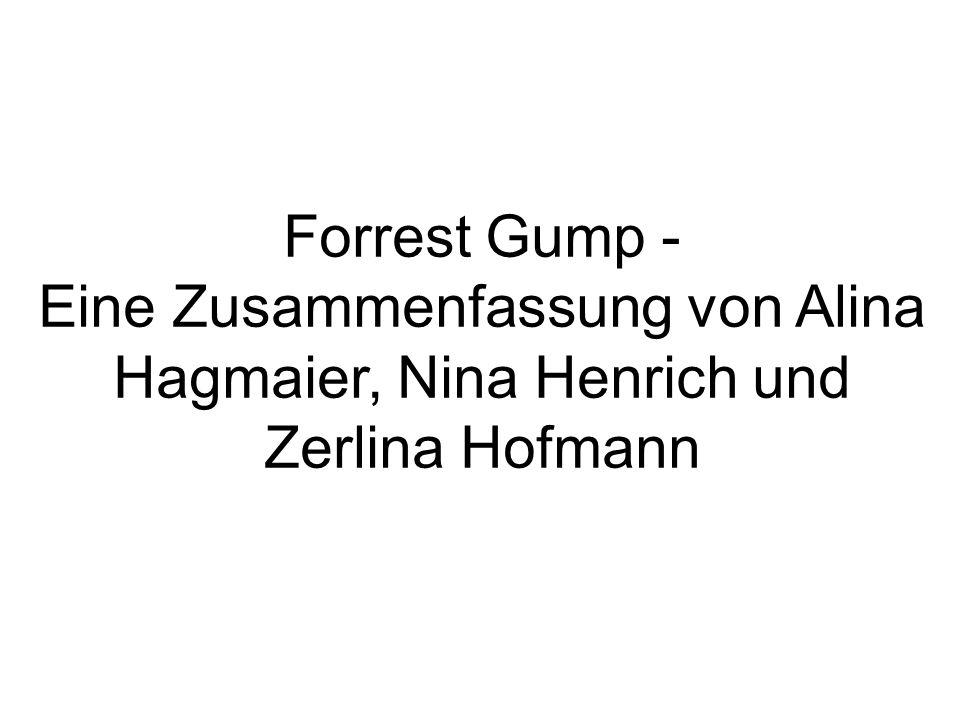 Forrest Gump - Eine Zusammenfassung von Alina Hagmaier, Nina Henrich und Zerlina Hofmann