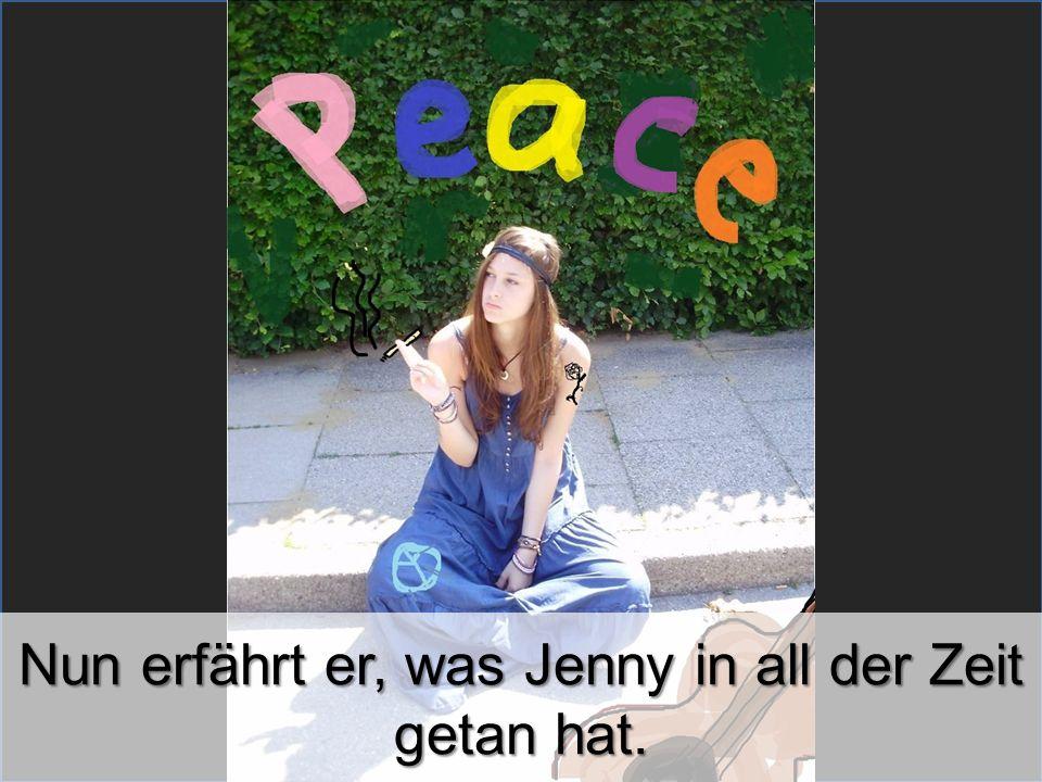 Nun erfährt er, was Jenny in all der Zeit getan hat.