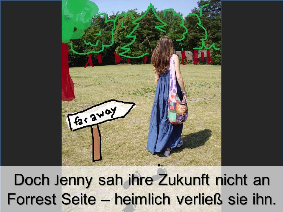 Doch Jenny sah ihre Zukunft nicht an Forrest Seite – heimlich verließ sie ihn.