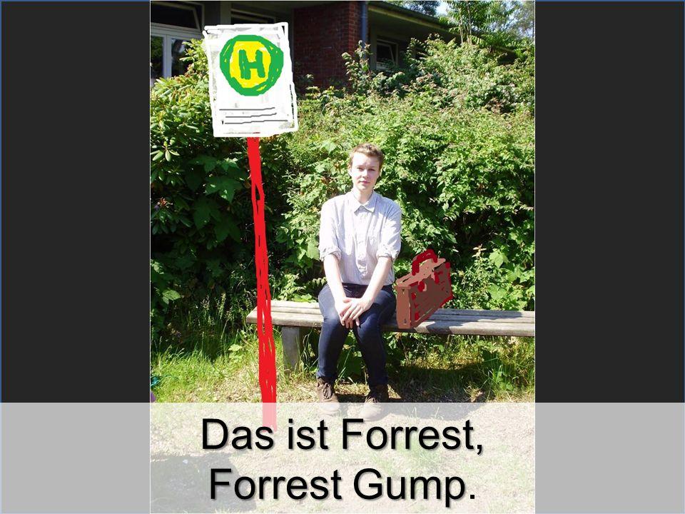 Das ist Forrest, Forrest Gump.