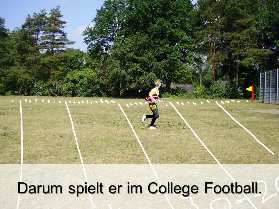 Darum spielt er im College Football.