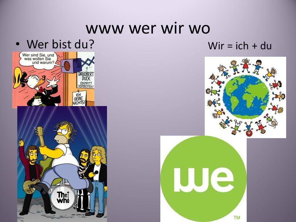 www wer wir wo Wer bist du Wir = ich + du