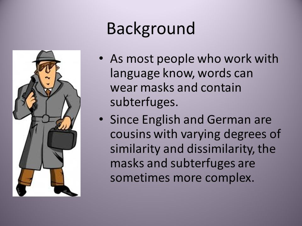 Background As most people who work with language know, words can wear masks and contain subterfuges.