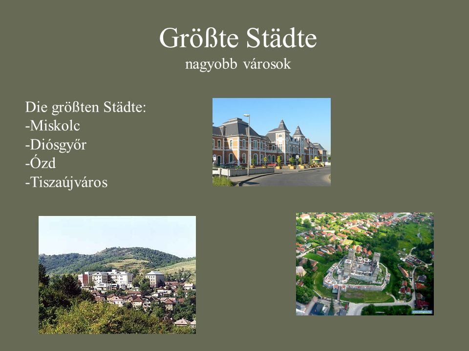 Größte Städte nagyobb városok Die größten Städte: -Miskolc -Diósgyőr