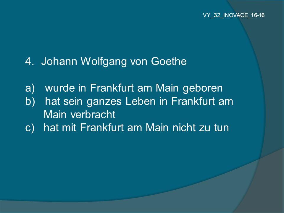 Johann Wolfgang von Goethe wurde in Frankfurt am Main geboren