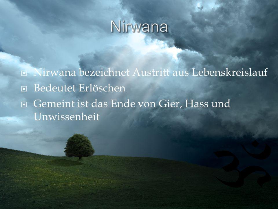 Nirwana Nirwana bezeichnet Austritt aus Lebenskreislauf