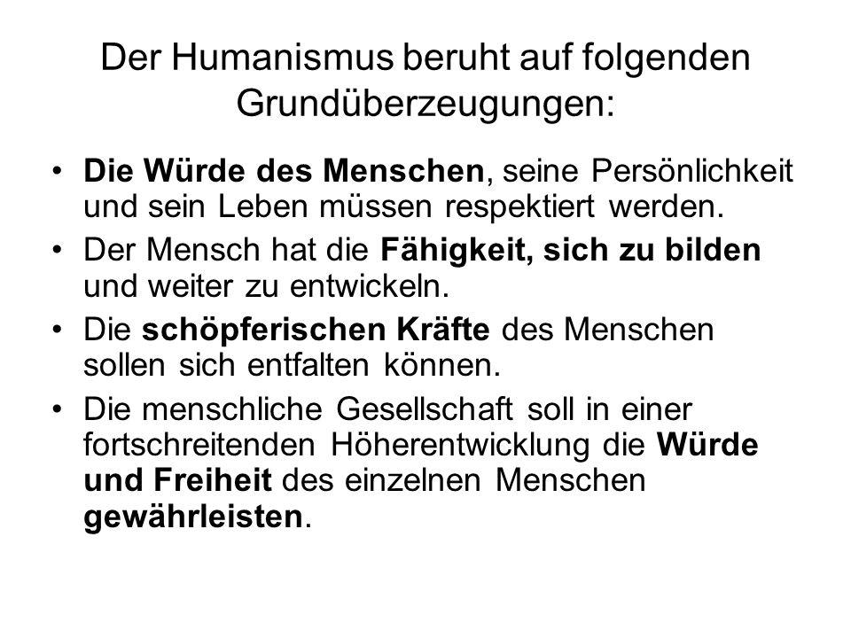 Der Humanismus beruht auf folgenden Grundüberzeugungen: