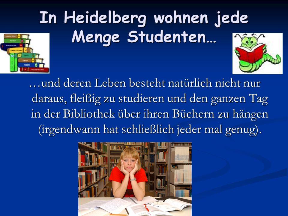 In Heidelberg wohnen jede Menge Studenten…