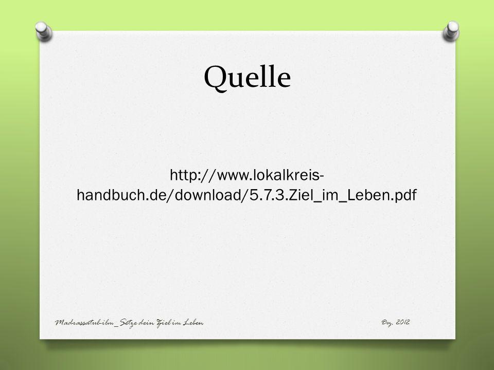 Quelle http://www.lokalkreis-handbuch.de/download/5.7.3.Ziel_im_Leben.pdf. Madrassatul-ilm_Setze dein Ziel im Leben.