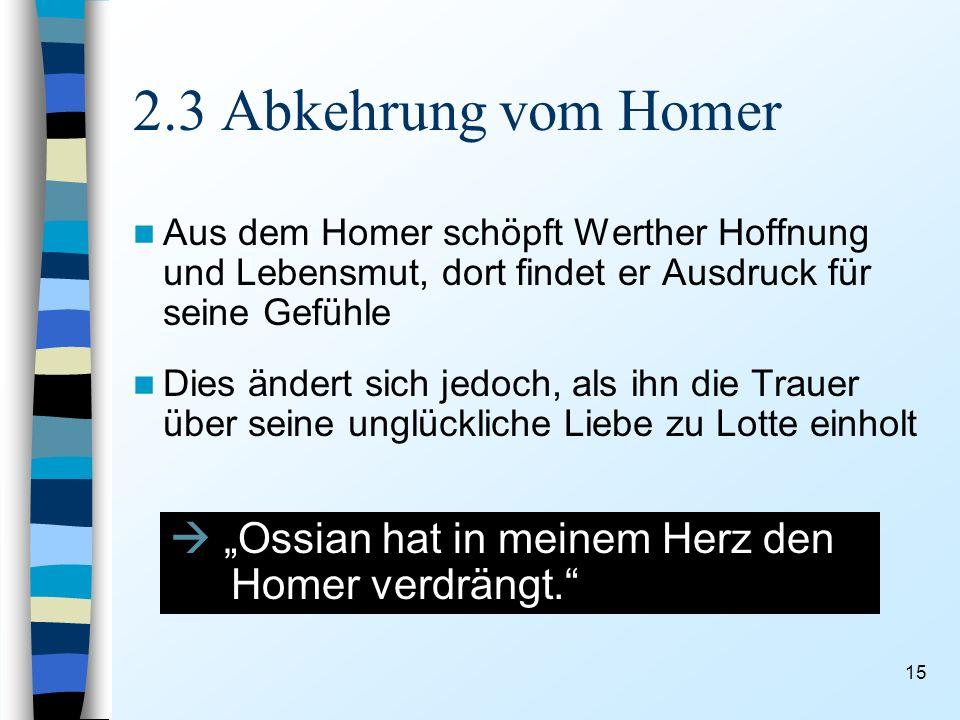 2.3 Abkehrung vom Homer Aus dem Homer schöpft Werther Hoffnung und Lebensmut, dort findet er Ausdruck für seine Gefühle.