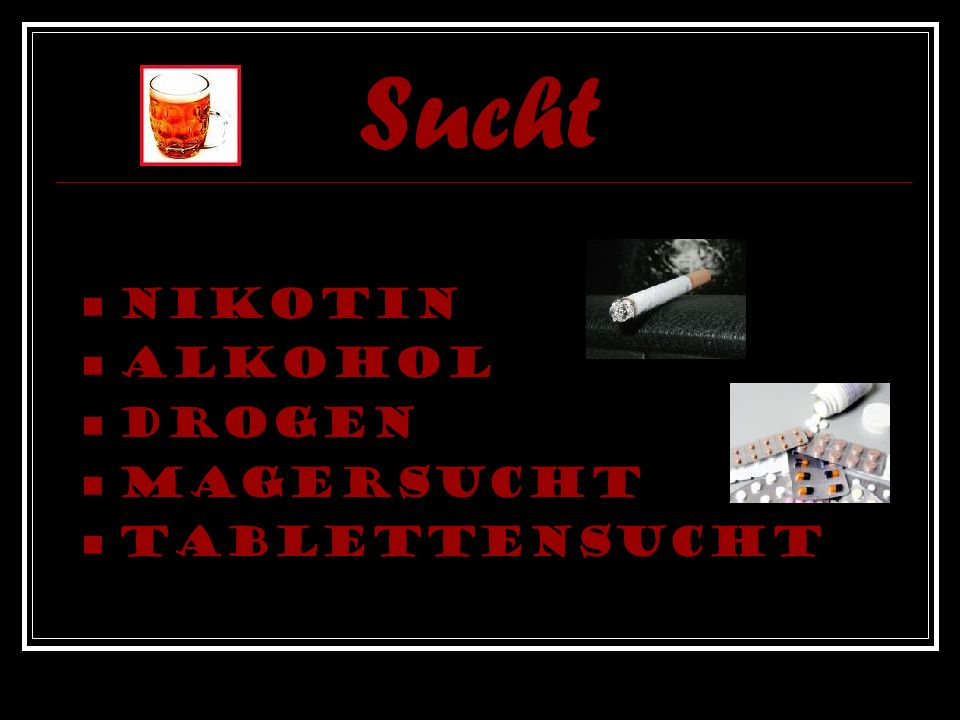 Sucht Nikotin Alkohol Drogen Magersucht Tablettensucht