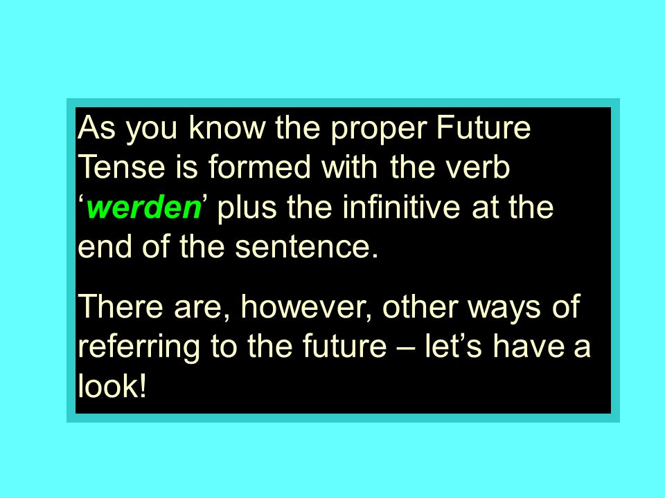 As you know the proper Future Tense is formed with the verb 'werden' plus the infinitive at the end of the sentence.