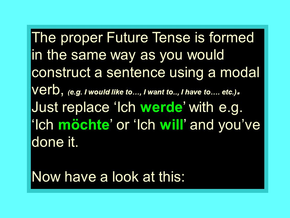 The proper Future Tense is formed in the same way as you would construct a sentence using a modal verb, (e.g.