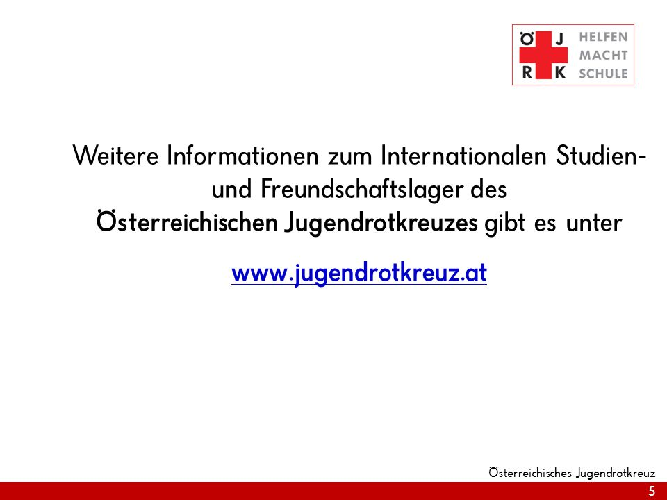 Weitere Informationen zum Internationalen Studien- und Freundschaftslager des Österreichischen Jugendrotkreuzes gibt es unter